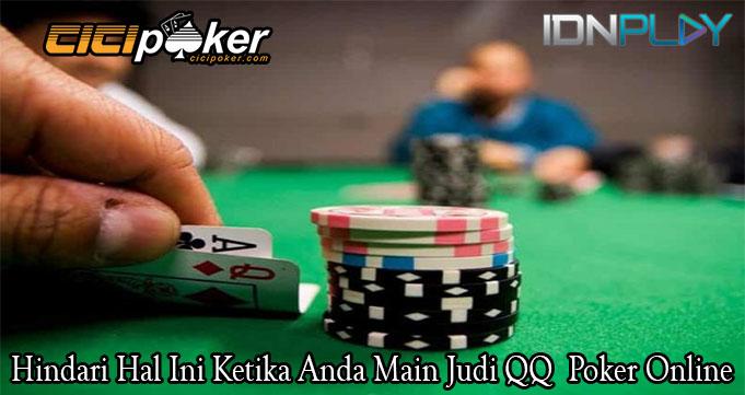 Hindari Hal Ini Ketika Anda Main Judi QQ Poker Online