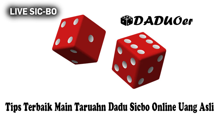 Tips Terbaik Main Taruahn Dadu Sicbo Online Uang Asli