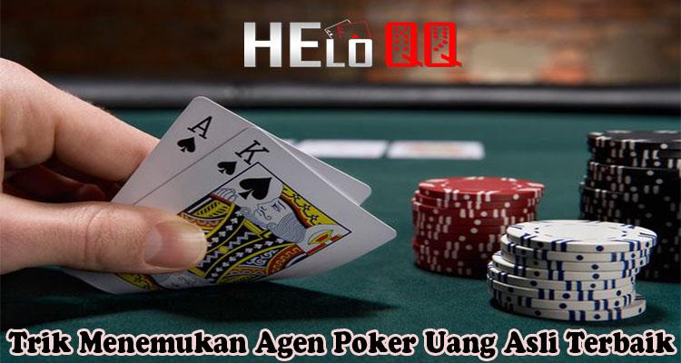 Trik Menemukan Agen Poker Uang Asli Terbaik